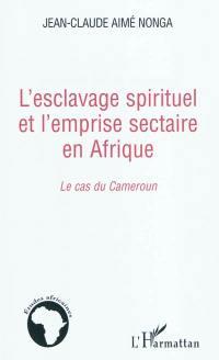 L'esclavage spirituel et l'emprise sectaire en Afrique