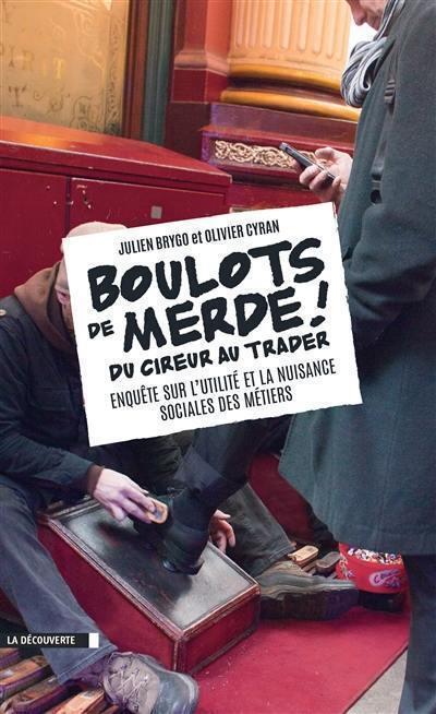 Boulots de merde ! : du cireur au trader, enquête sur l'utilité et la nuisance sociales des métiers