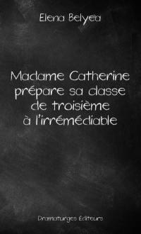 Madame Catherine prépare sa classe de troisième à l'irrémédiable