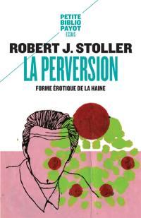La perversion, forme érotique de la haine