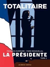 La Présidente. Volume 2, Totalitaire