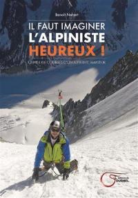 Il faut imaginer l'alpiniste heureux !