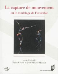 La capture de mouvement ou Le modelage de l'invisible