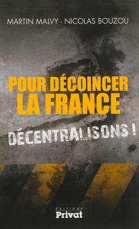 Pour décoincer la France, décentralisons ! : entretien entre Nicolas Bouzou et Martin Malvy