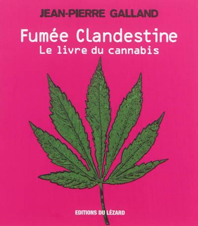 Fumée clandestine : le livre du cannabis. Volume 1, Il était une fois le cannabis...