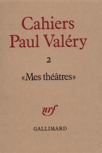 Cahiers Paul Valéry, n° 2. Mes théâtres
