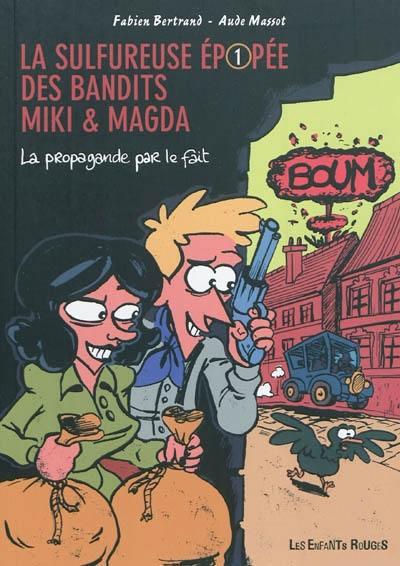 La sulfureuse épopée des bandits Miki & Magda. Vol. 1. La propagande par le fait