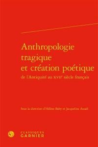 Anthropologie tragique et création poétique de l'Antiquité au XVIIe siècle français