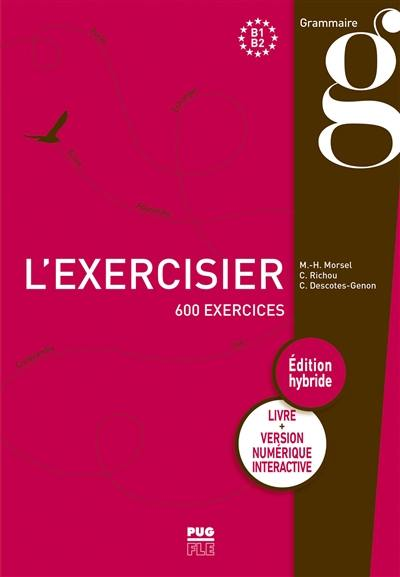 L'exercisier : B1-B2 : 600 exercices