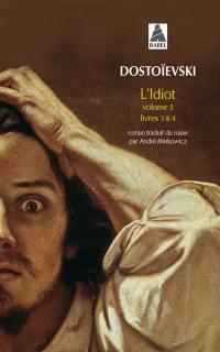 L'idiot. Volume 2, Livres III et IV