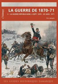 La guerre de 1870-71. Volume 3, La guerre républicaine, 4 septembre 1870-29 janvier 1871