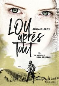 Lou, après tout. Volume 3, La bataille de la Douceur