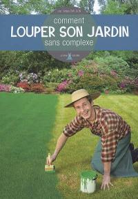 Comment louper son jardin sans complexe