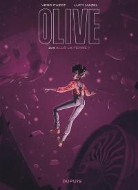 Olive. Volume 2, Allô la Terre ?