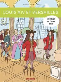L'histoire de France en BD. Louis XIV et Versailles