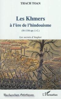 Les Khmers à l'ère de l'hindouisme (50-1336 apr. J.-C.)