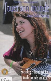 Jouer son monde : sociologie des musiciens traditionnels amateurs