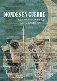 Mondes en guerre. Volume 1, De la préhistoire au Moyen Age
