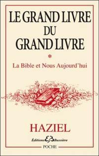 Le grand livre du Grand Livre. Volume 1, La Bible et nous aujourd'hui