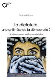 La dictature, une antithèse de la démocratie ?