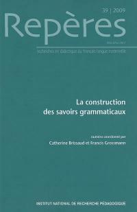 Repères : recherches en didactique du français langue maternelle, n° 39. La construction des savoirs grammaticaux