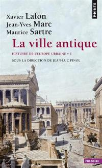 Histoire de l'Europe urbaine. Volume 1, La ville antique