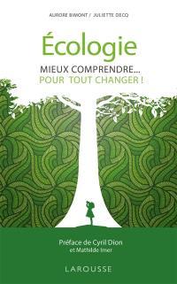 Ecologie : mieux comprendre... pour tout changer !