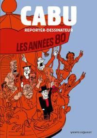 Cabu reporter dessinateur. Volume 2, Les années 80