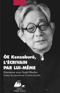 Ôe Kenzaburô, l'écrivain par lui-même : entretiens avec Ozaki Mariko