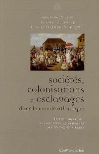 Sociétés, colonisations et esclavages dans le monde atlantique : historiographie des sociétés américaines des XVIe-XIXe siècles
