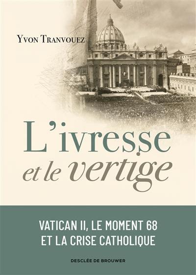 L'ivresse et le vertige : Vatican II, le moment 68 et la crise catholique : 1960-1980