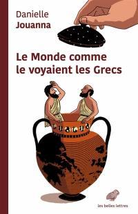 Le monde comme le voyaient les Grecs