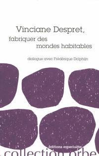 Vinciane Despret, fabriquer des mondes habitables