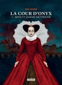 La cour d'Onyx. Volume 1, Minuit jamais ne vienne
