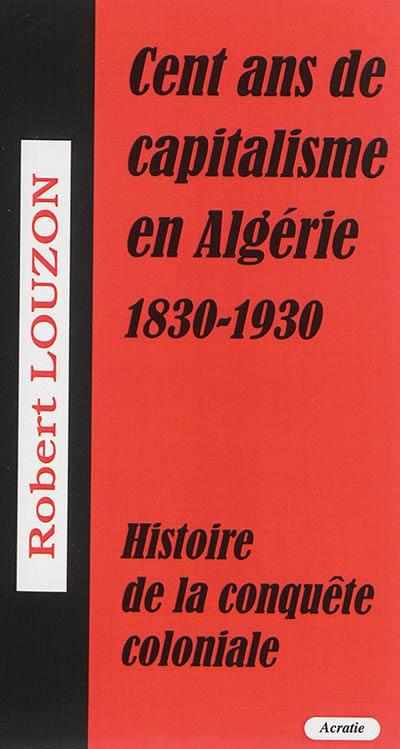 Cent ans de capitalisme en Algérie (1830-1930)
