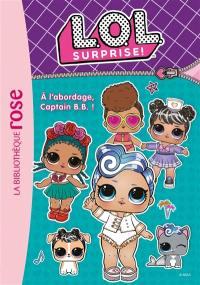 LOL surprise. Volume 7, A l'abordage, Captain BB !