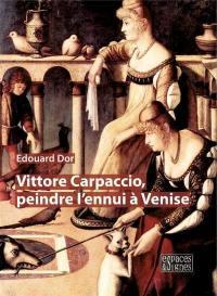 Vittore Carpaccio, peindre l'ennui à Venise