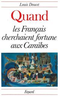 Quand les français cherchaient fortune aux Caraïbes