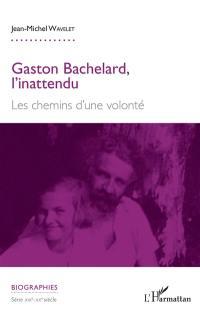 Gaston Bachelard, l'inattendu