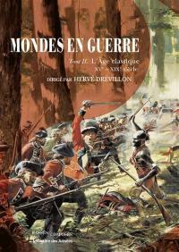 Mondes en guerre. Volume 2, L'âge classique, XVe-XIXe siècle