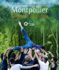 Montpellier, citoyenne du monde = Montpellier, citizen of the world = Montpellier, ciudadana del mundo