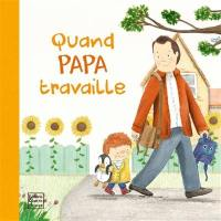 Quand papa travaille