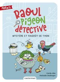 Raoul Pigeon détective. Vol. 1. Mystère et ragoût de thon