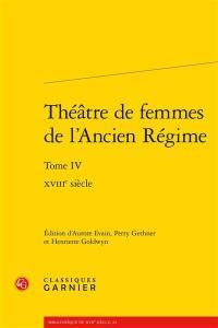 Théâtre de femmes de l'Ancien Régime. Volume 4, XVIIIe siècle