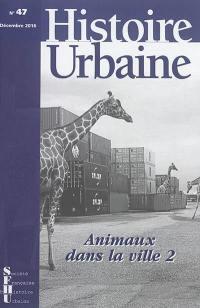 Histoire urbaine. n° 47, Animaux dans la ville (2)