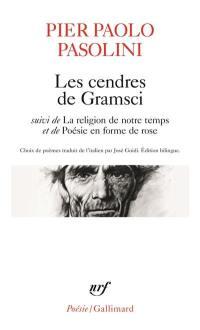 Les cendres de Gramsci; Suivi de La religion de notre temps; Suivi de Poésie en forme de rose