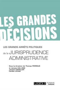 Les grands arrêts politiques de la jurisprudence administrative