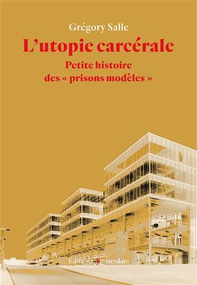 L'utopie carcérale : petite histoire des prisons modèles