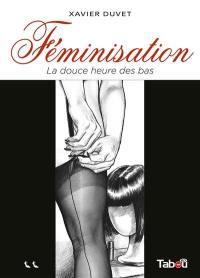Féminisation. Volume 2, La douce heure des bas
