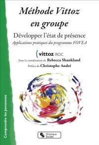 Méthode Vittoz en groupe : développer l'état de présence : applications pratiques du programme FOVEA